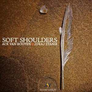 Soft Shoulders - Ack van Rooyen & Juraj Stanik