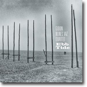 Ebb Tide - Gidon Nunes Vaz Quartet - The Arch Recording Series vol 1.