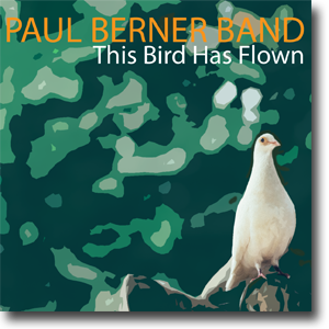 This Bird Has Flown - Paul Berner Band
