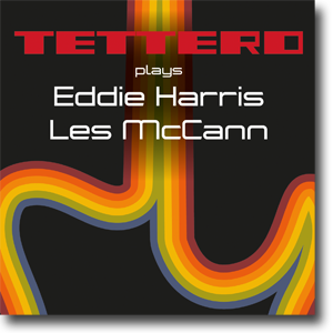Tettero plays Eddie Harris / Les McCann